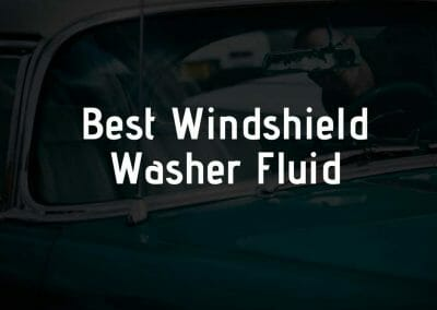Best Windshield Washer Fluid in 2021