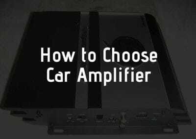 How To Choose The Best Car Amplifier for Your Car
